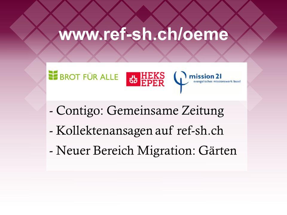 www.ref-sh.ch/oeme - Contigo: Gemeinsame Zeitung - Kollektenansagen auf ref-sh.ch - Neuer Bereich Migration: Gärten