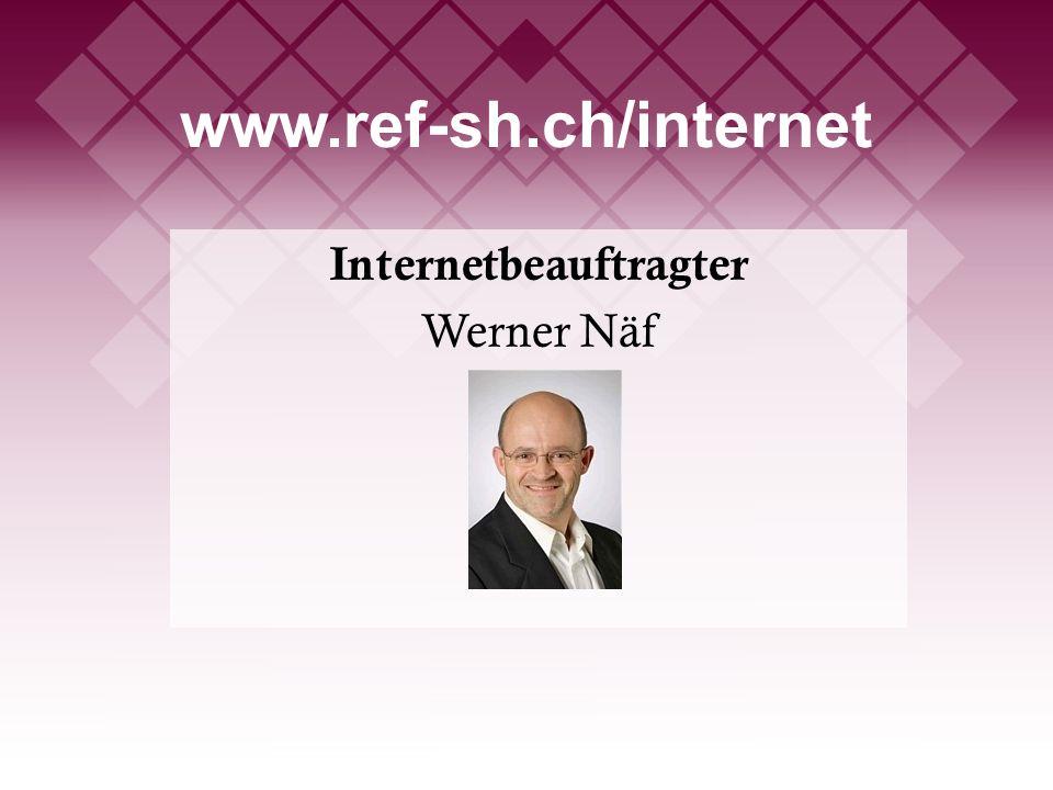 www.ref-sh.ch/internet Internetbeauftragter Werner Näf