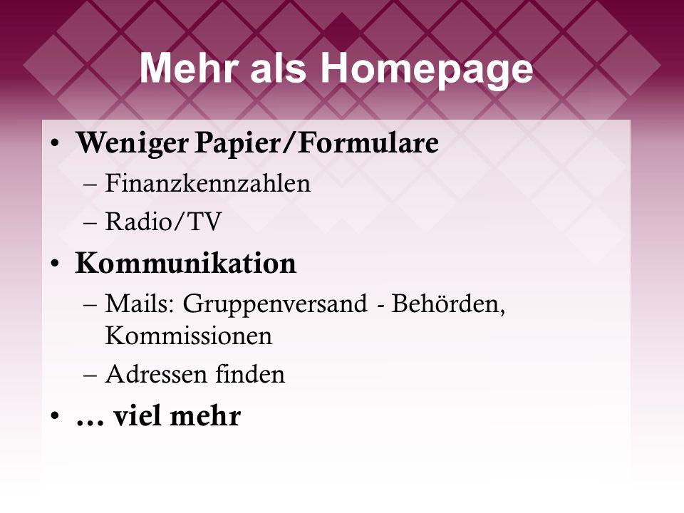 Mehr als Homepage Weniger Papier/Formulare –Finanzkennzahlen –Radio/TV Kommunikation –Mails: Gruppenversand - Behörden, Kommissionen –Adressen finden … viel mehr