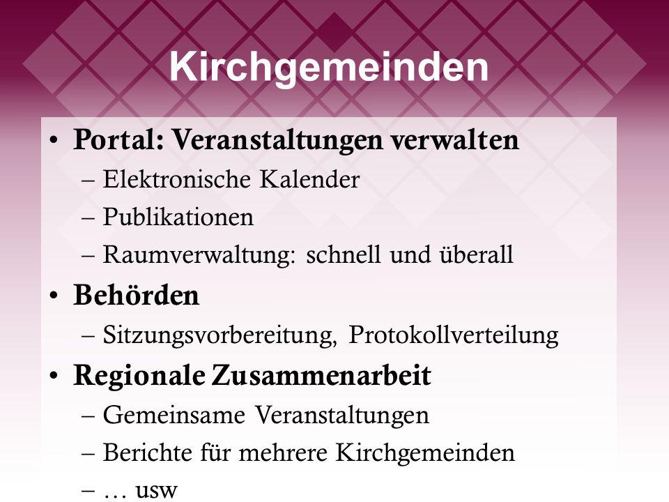 Kirchgemeinden Portal: Veranstaltungen verwalten –Elektronische Kalender –Publikationen –Raumverwaltung: schnell und überall Behörden –Sitzungsvorbere