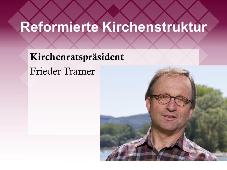 Reformierte Kirchenstruktur Kirchenratspräsident Frieder Tramer