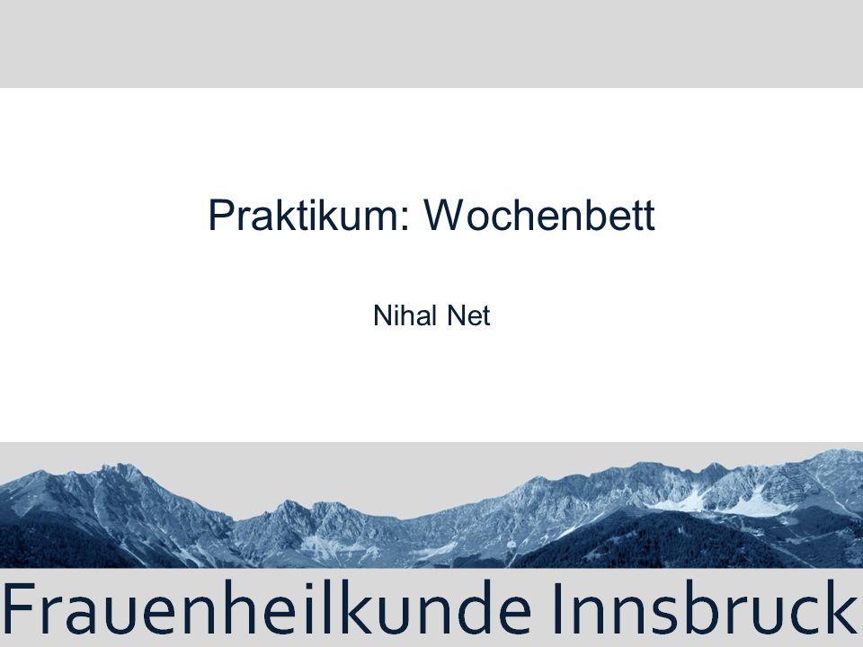 Wochenbett ( puerperium) Ab Ausstossung der Plazenta Dauer: 6-8 Wochen.
