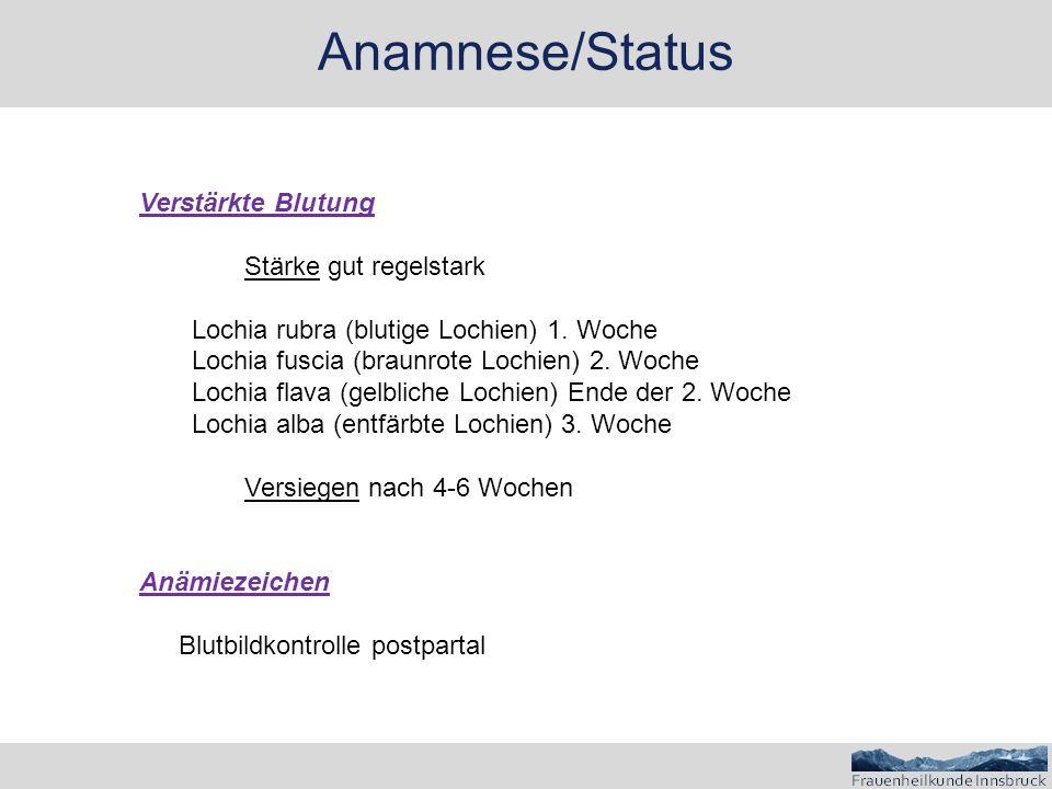 Anamnese/Status Verstärkte Blutung Stärke gut regelstark Lochia rubra (blutige Lochien) 1. Woche Lochia fuscia (braunrote Lochien) 2. Woche Lochia fla