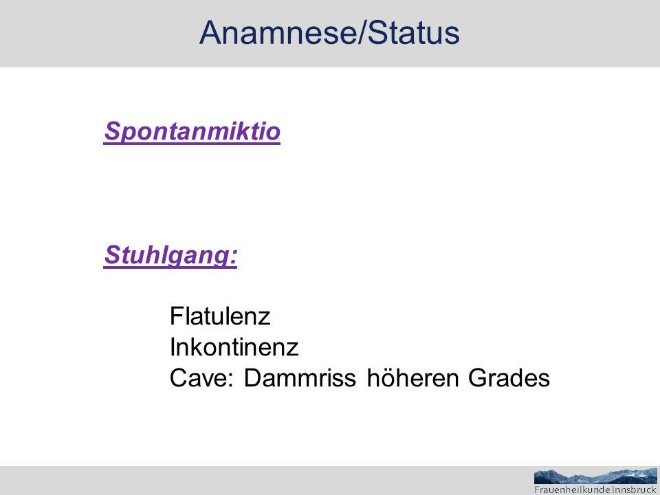 Anamnese/Status Spontanmiktio Stuhlgang: Flatulenz Inkontinenz Cave: Dammriss höheren Grades