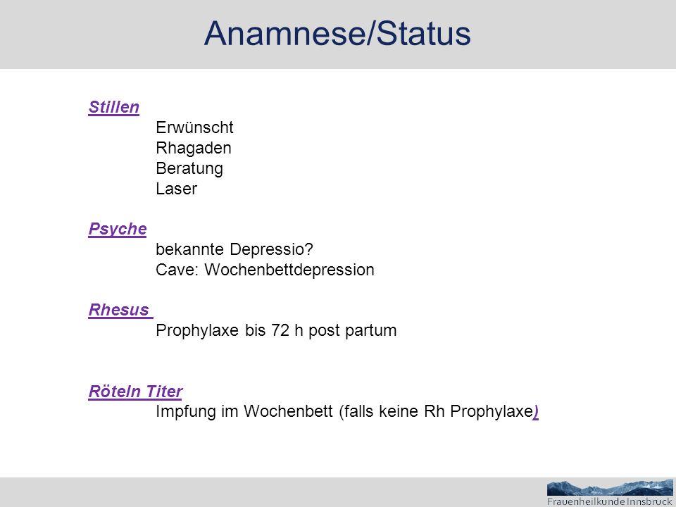 Anamnese/Status Stillen Erwünscht Rhagaden Beratung Laser Psyche bekannte Depressio? Cave: Wochenbettdepression Rhesus Prophylaxe bis 72 h post partum