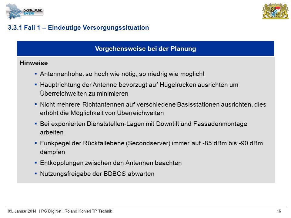 09. Januar 2014 | PG DigiNet | Roland Kohler| TP Technik 16 Vorgehensweise bei der Planung Hinweise  Antennenhöhe: so hoch wie nötig, so niedrig wie