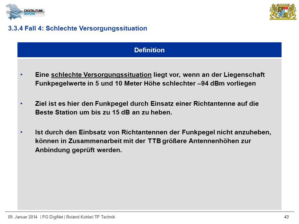 09. Januar 2014 | PG DigiNet | Roland Kohler| TP Technik 43 Definition Eine schlechte Versorgungssituation liegt vor, wenn an der Liegenschaft Funkpeg