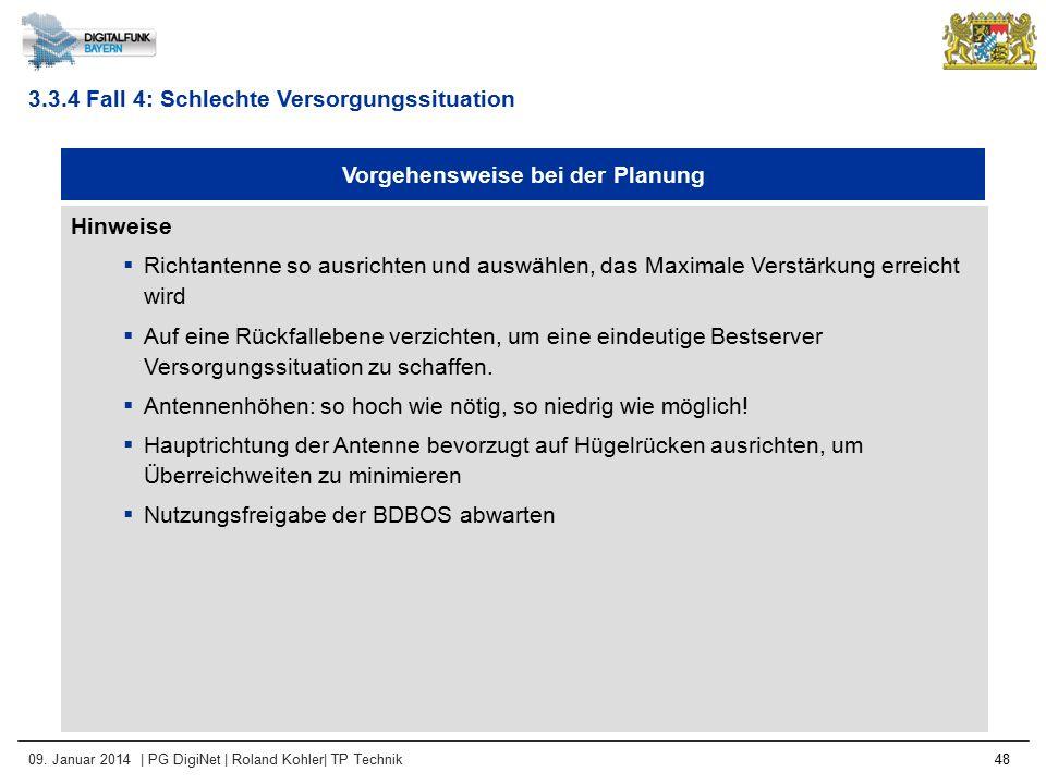 09. Januar 2014 | PG DigiNet | Roland Kohler| TP Technik 48 Vorgehensweise bei der Planung Hinweise  Richtantenne so ausrichten und auswählen, das Ma