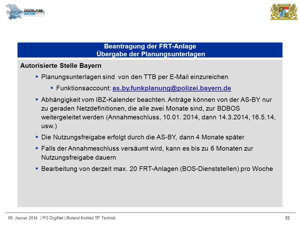 09. Januar 2014 | PG DigiNet | Roland Kohler| TP Technik 52 Beantragung der FRT-Anlage Übergabe der Planungsunterlagen Autorisierte Stelle Bayern  Pl