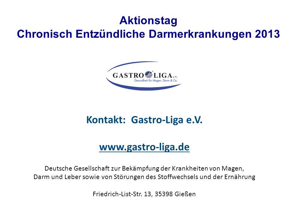 Aktionstag Chronisch Entzündliche Darmerkrankungen 2013 Kontakt: Gastro-Liga e.V. www.gastro-liga.de Deutsche Gesellschaft zur Bekämpfung der Krankhei