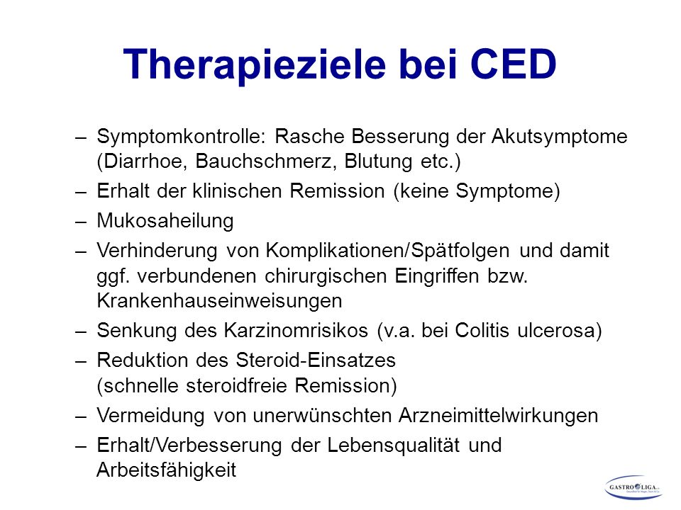Therapieziele bei CED –Symptomkontrolle: Rasche Besserung der Akutsymptome (Diarrhoe, Bauchschmerz, Blutung etc.) –Erhalt der klinischen Remission (ke