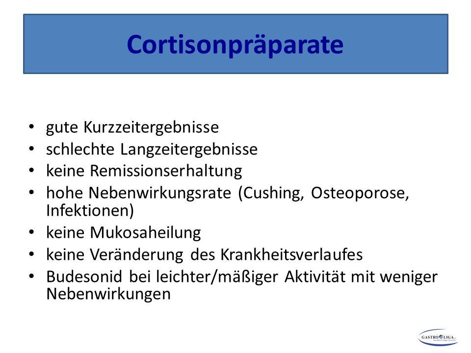 Cortisonpräparate gute Kurzzeitergebnisse schlechte Langzeitergebnisse keine Remissionserhaltung hohe Nebenwirkungsrate (Cushing, Osteoporose, Infekti