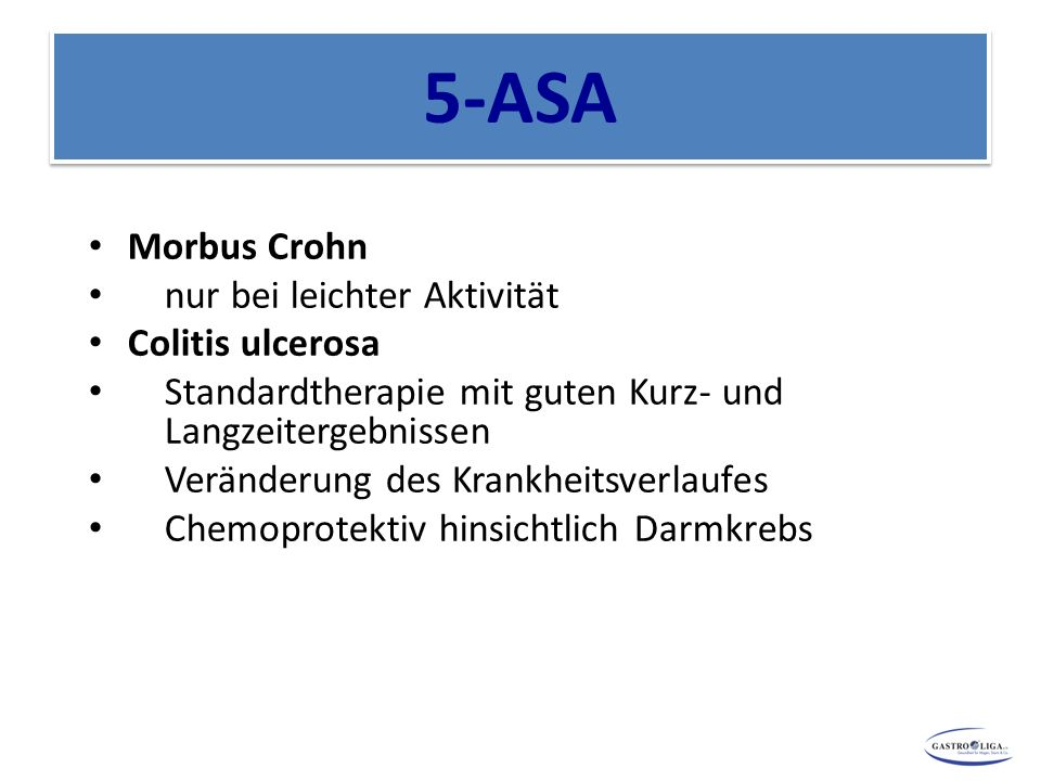 5-ASA Morbus Crohn nur bei leichter Aktivität Colitis ulcerosa Standardtherapie mit guten Kurz- und Langzeitergebnissen Veränderung des Krankheitsverl