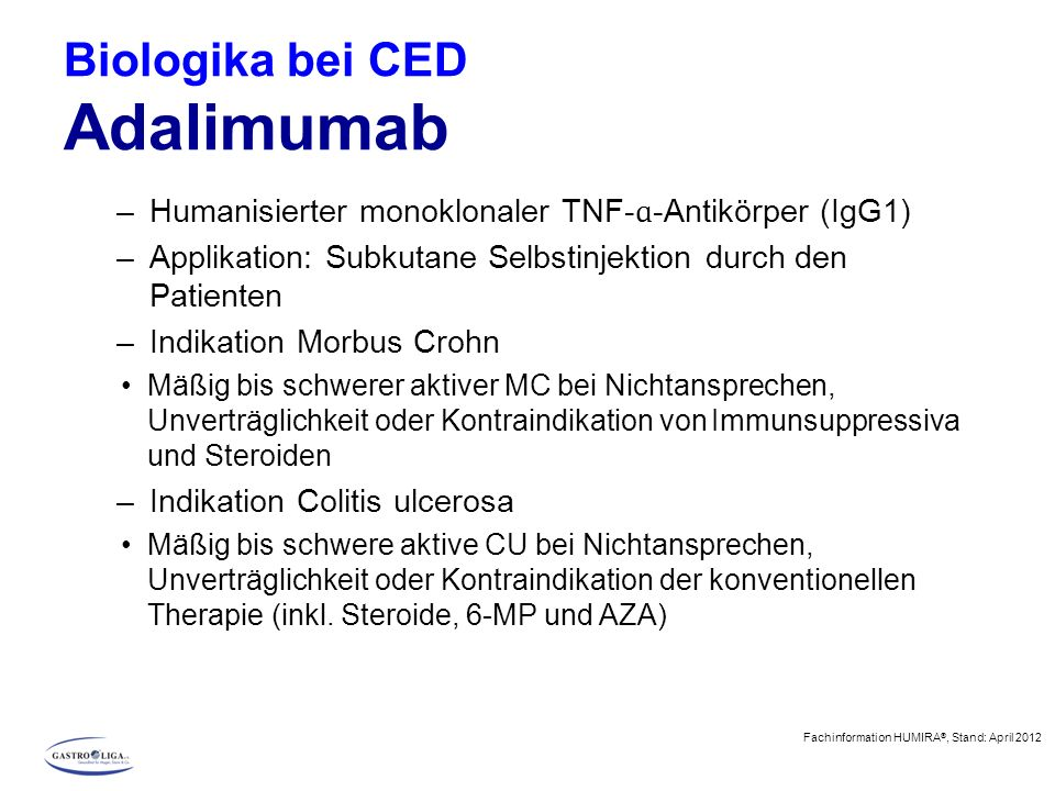 Biologika bei CED Adalimumab –Humanisierter monoklonaler TNF- ɑ -Antikörper (IgG1) –Applikation: Subkutane Selbstinjektion durch den Patienten –Indika