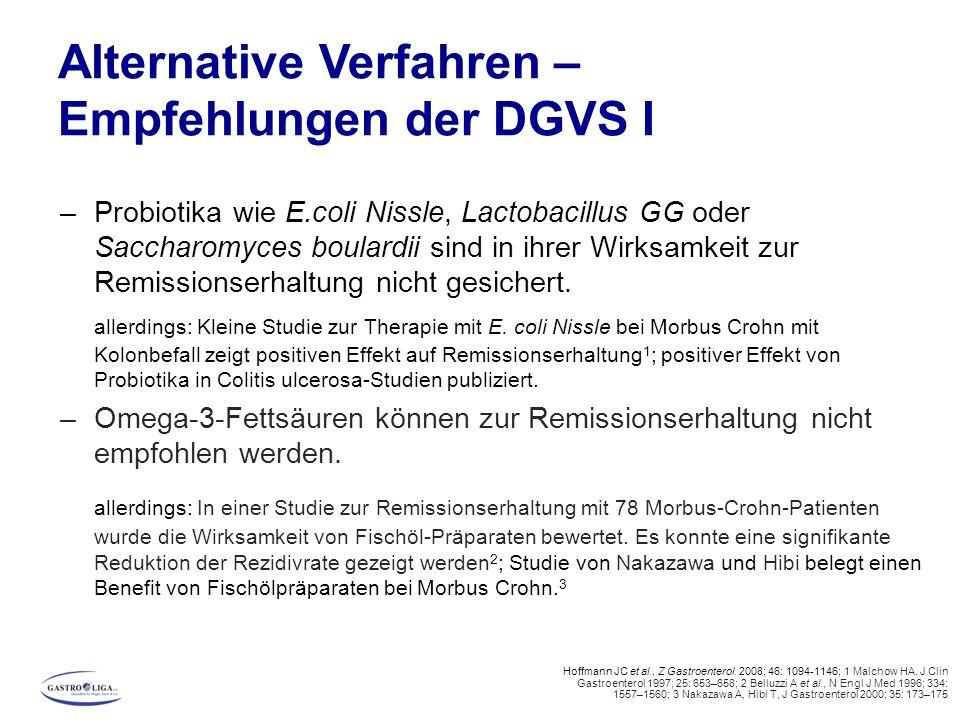 Alternative Verfahren – Empfehlungen der DGVS I –Probiotika wie E.coli Nissle, Lactobacillus GG oder Saccharomyces boulardii sind in ihrer Wirksamkeit