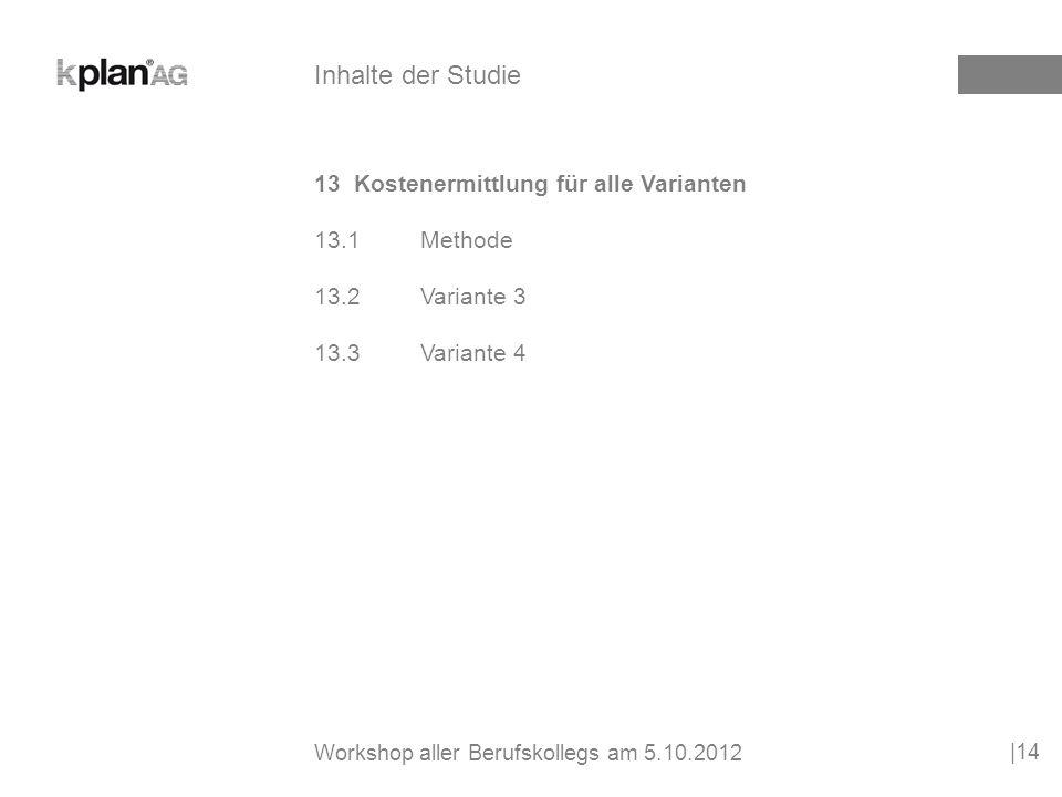 14Ermittlung der Betriebskosten für alle Varianten 14.1Methode 14.2Variante 3 14.3Variante 4 |15 Inhalte der Studie Workshop aller Berufskollegs am 5.10.2012