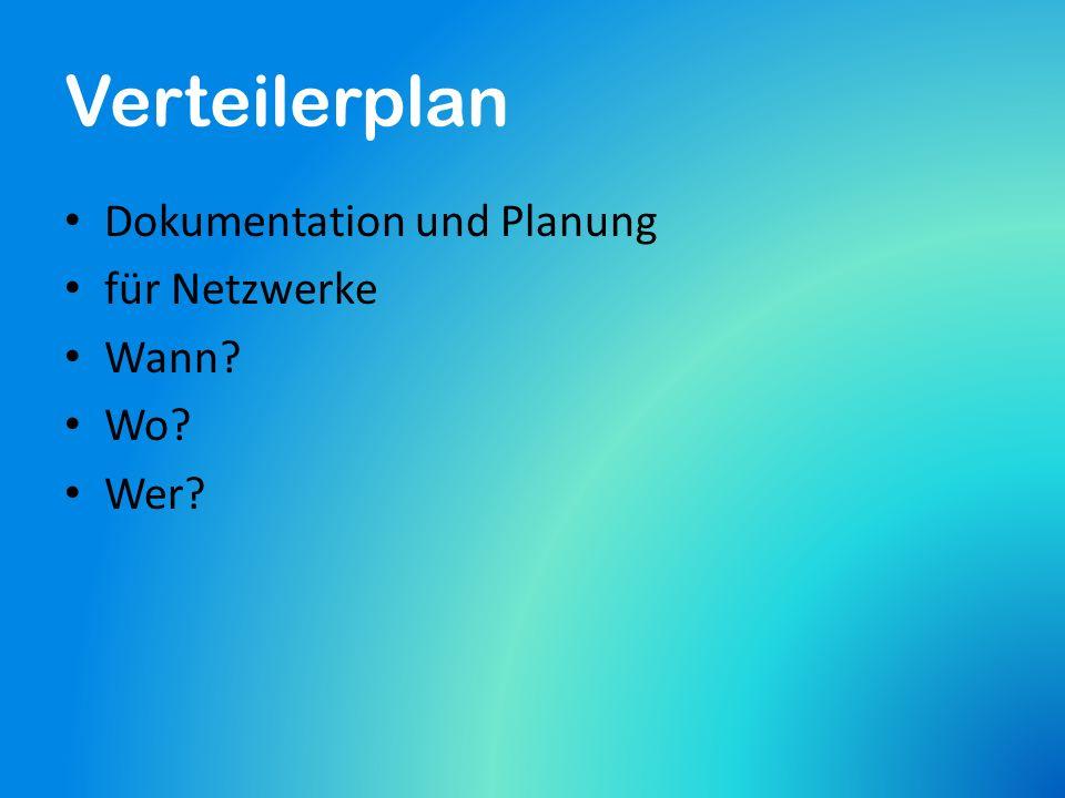 Verteilerplan Dokumentation und Planung für Netzwerke Wann Wo Wer