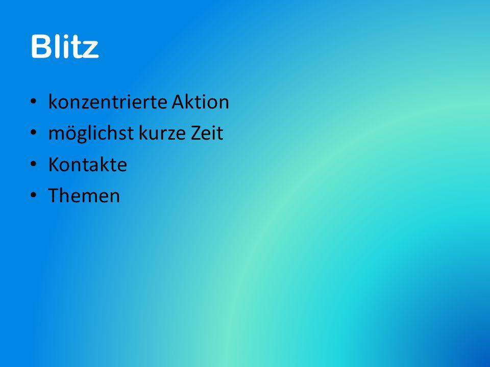 Blitz konzentrierte Aktion möglichst kurze Zeit Kontakte Themen