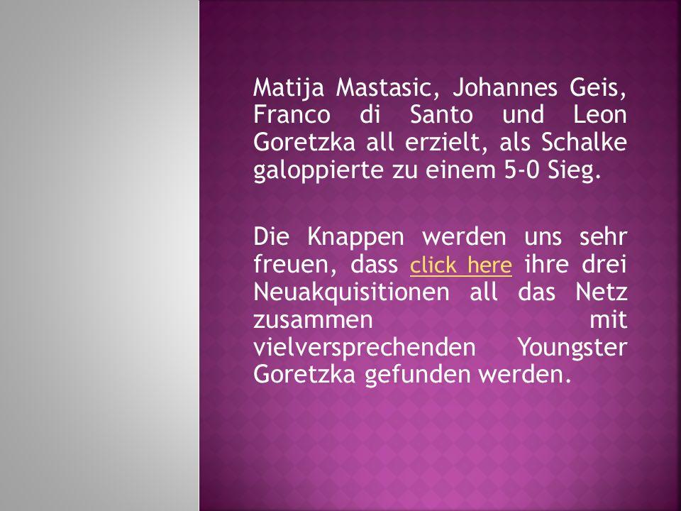 Matija Mastasic, Johannes Geis, Franco di Santo und Leon Goretzka all erzielt, als Schalke galoppierte zu einem 5-0 Sieg.