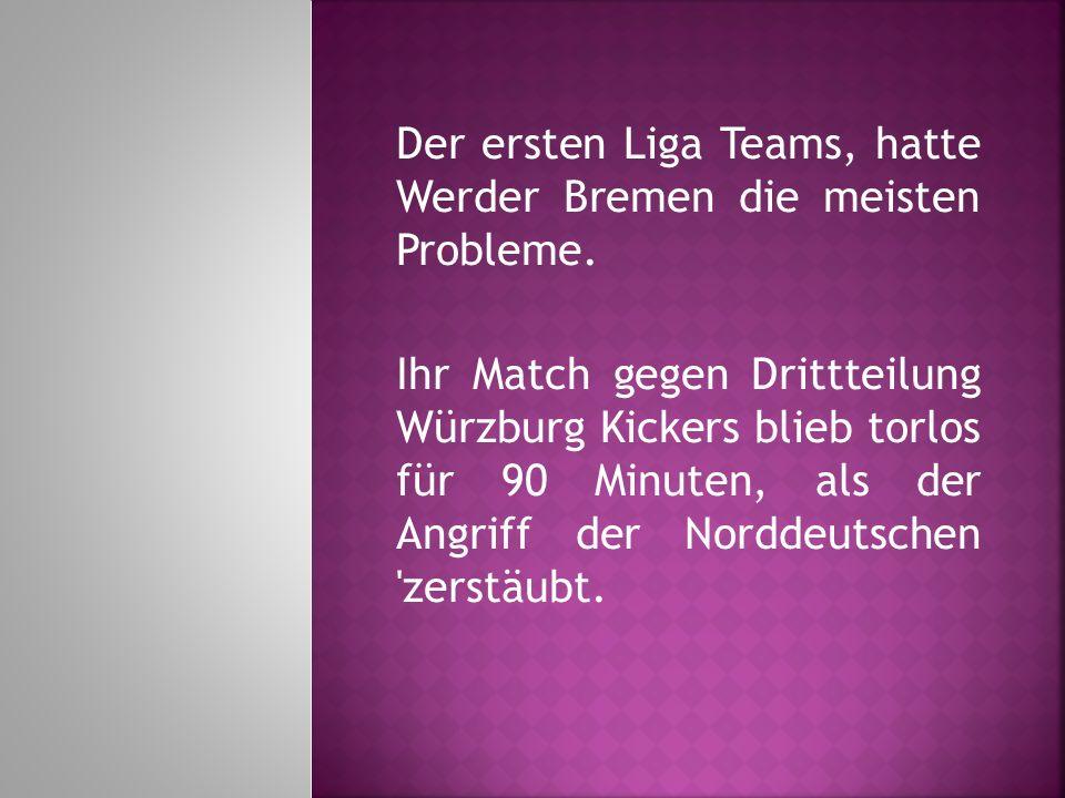 Der ersten Liga Teams, hatte Werder Bremen die meisten Probleme. Ihr Match gegen Drittteilung Würzburg Kickers blieb torlos für 90 Minuten, als der An