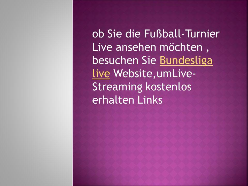 ob Sie die Fußball-Turnier Live ansehen möchten, besuchen Sie Bundesliga live Website,umLive- Streaming kostenlos erhalten LinksBundesliga live
