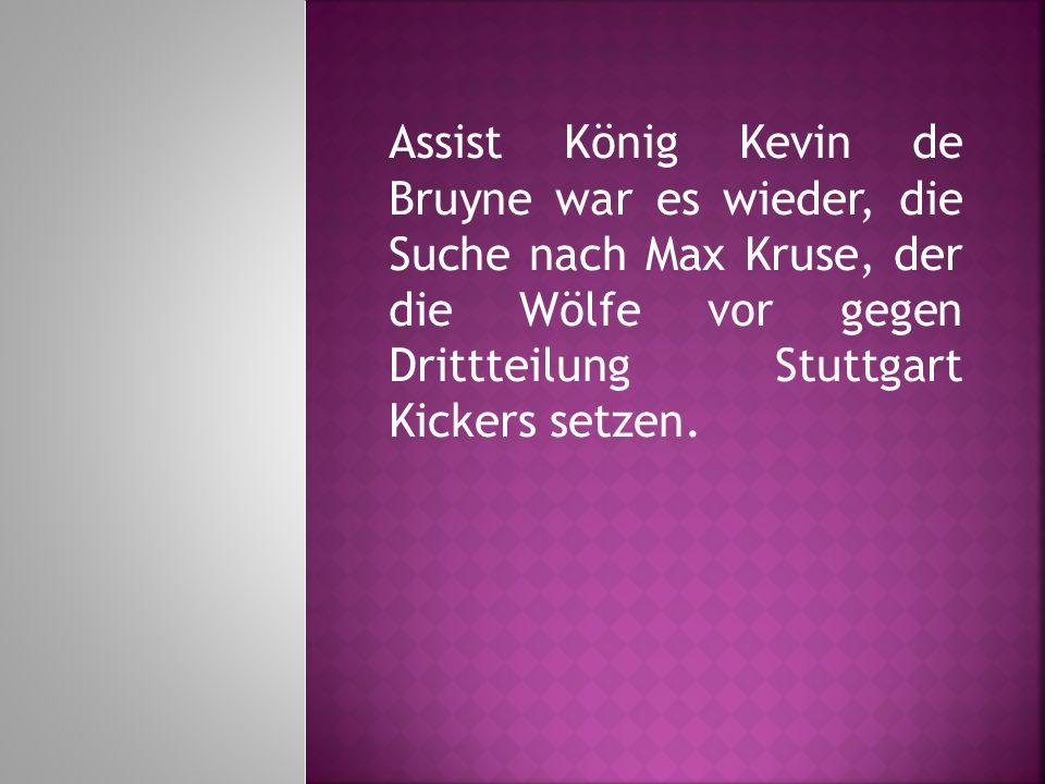 Assist König Kevin de Bruyne war es wieder, die Suche nach Max Kruse, der die Wölfe vor gegen Drittteilung Stuttgart Kickers setzen.