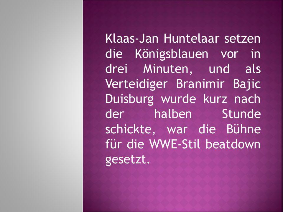 Klaas-Jan Huntelaar setzen die Königsblauen vor in drei Minuten, und als Verteidiger Branimir Bajic Duisburg wurde kurz nach der halben Stunde schickte, war die Bühne für die WWE-Stil beatdown gesetzt.