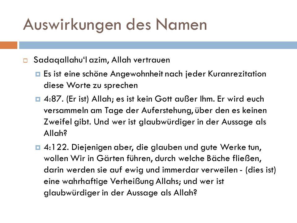 Auswirkungen des Namen  Sadaqallahu'l azim, Allah vertrauen  Es ist eine schöne Angewohnheit nach jeder Kuranrezitation diese Worte zu sprechen  4:87.