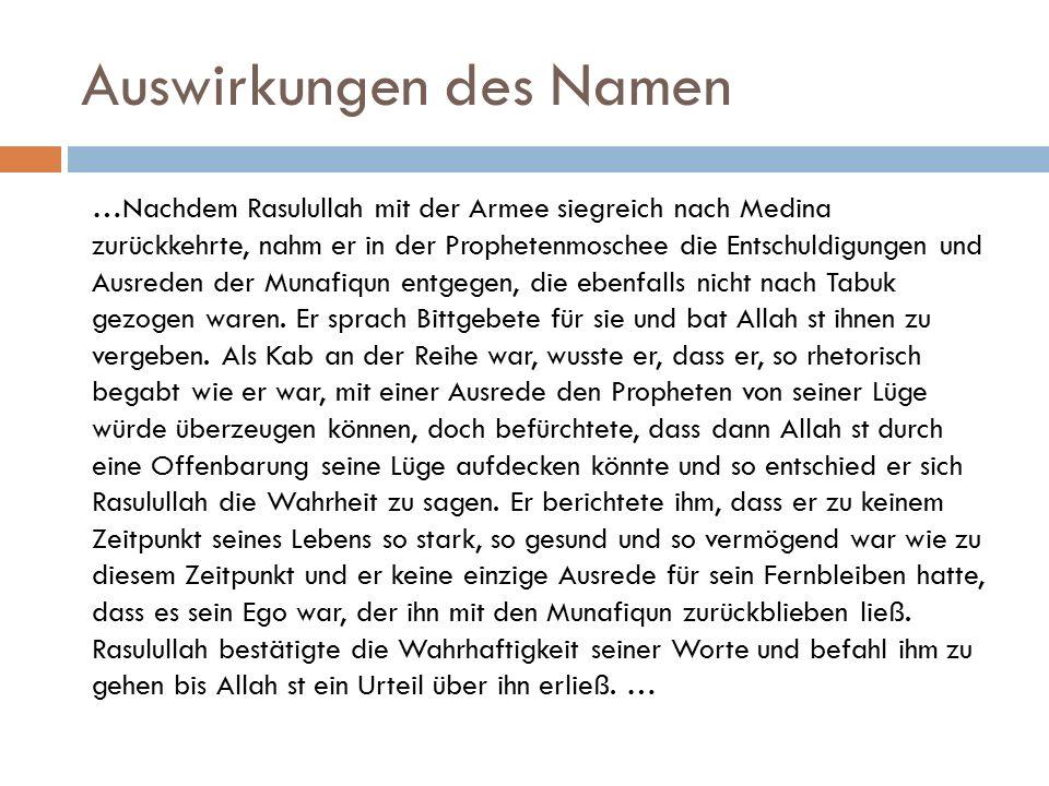 Auswirkungen des Namen …Nachdem Rasulullah mit der Armee siegreich nach Medina zurückkehrte, nahm er in der Prophetenmoschee die Entschuldigungen und Ausreden der Munafiqun entgegen, die ebenfalls nicht nach Tabuk gezogen waren.