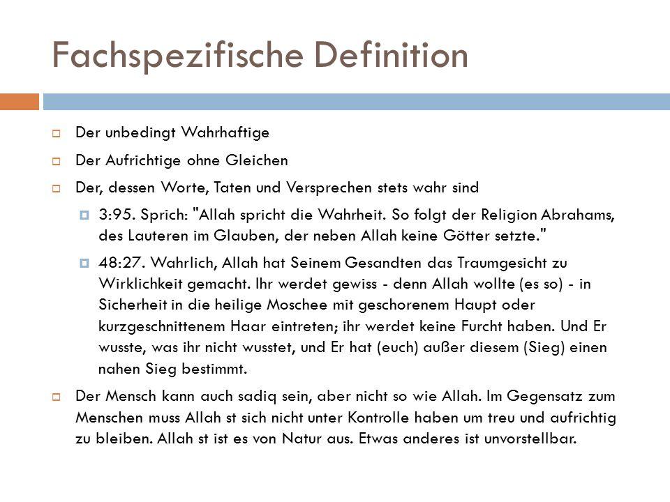 Fachspezifische Definition  Der unbedingt Wahrhaftige  Der Aufrichtige ohne Gleichen  Der, dessen Worte, Taten und Versprechen stets wahr sind  3:95.