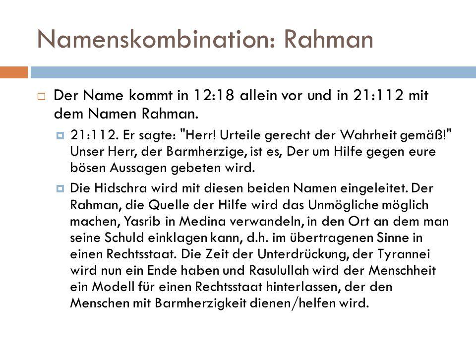 Namenskombination: Rahman  Der Name kommt in 12:18 allein vor und in 21:112 mit dem Namen Rahman.