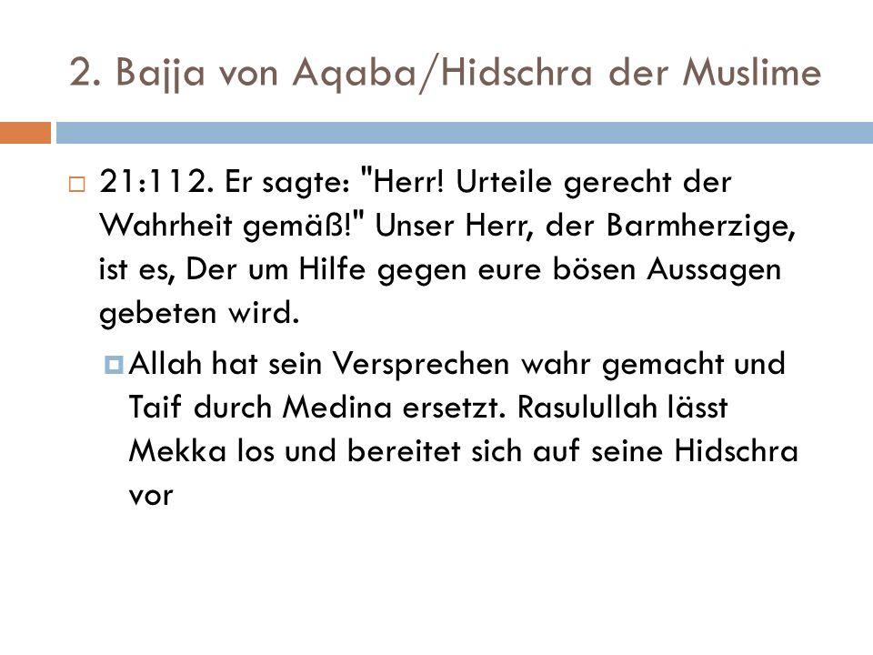 2. Bajja von Aqaba/Hidschra der Muslime  21:112.