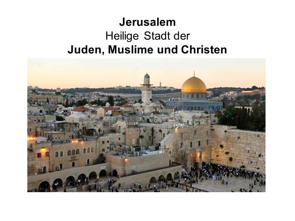 Jerusalem Heilige Stadt der Juden, Muslime und Christen