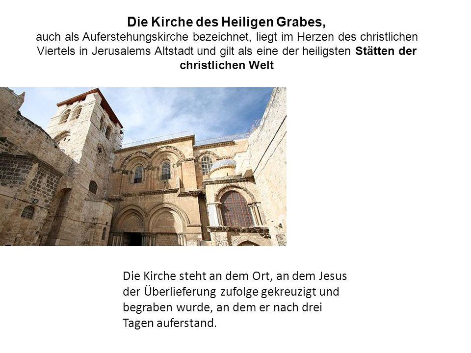 Die Kirche des Heiligen Grabes, auch als Auferstehungskirche bezeichnet, liegt im Herzen des christlichen Viertels in Jerusalems Altstadt und gilt als
