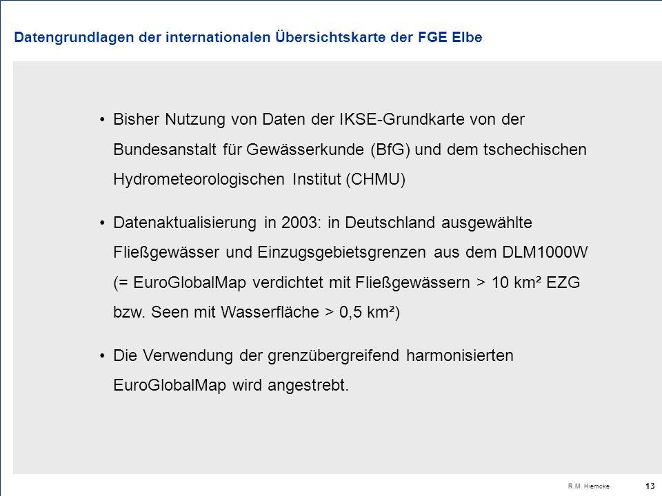 R.M. Hiemcke 13 Datengrundlagen der internationalen Übersichtskarte der FGE Elbe Bisher Nutzung von Daten der IKSE-Grundkarte von der Bundesanstalt fü