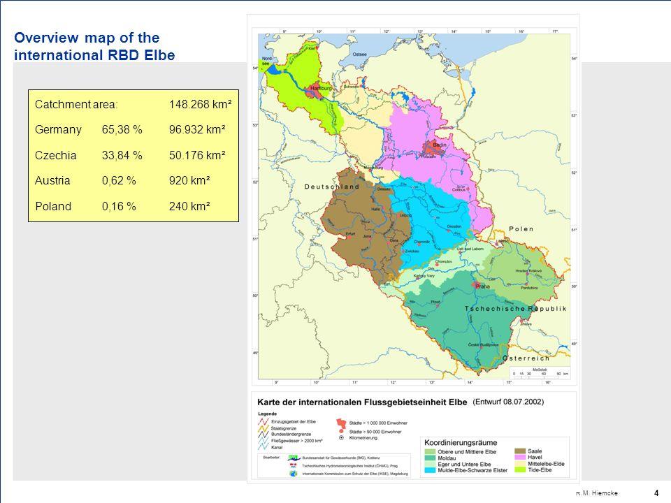 R.M. Hiemcke 4 Overview map of the international RBD Elbe Catchment area:148.268 km² Germany 65,38 %96.932 km² Czechia33,84 %50.176 km² Austria0,62 %9