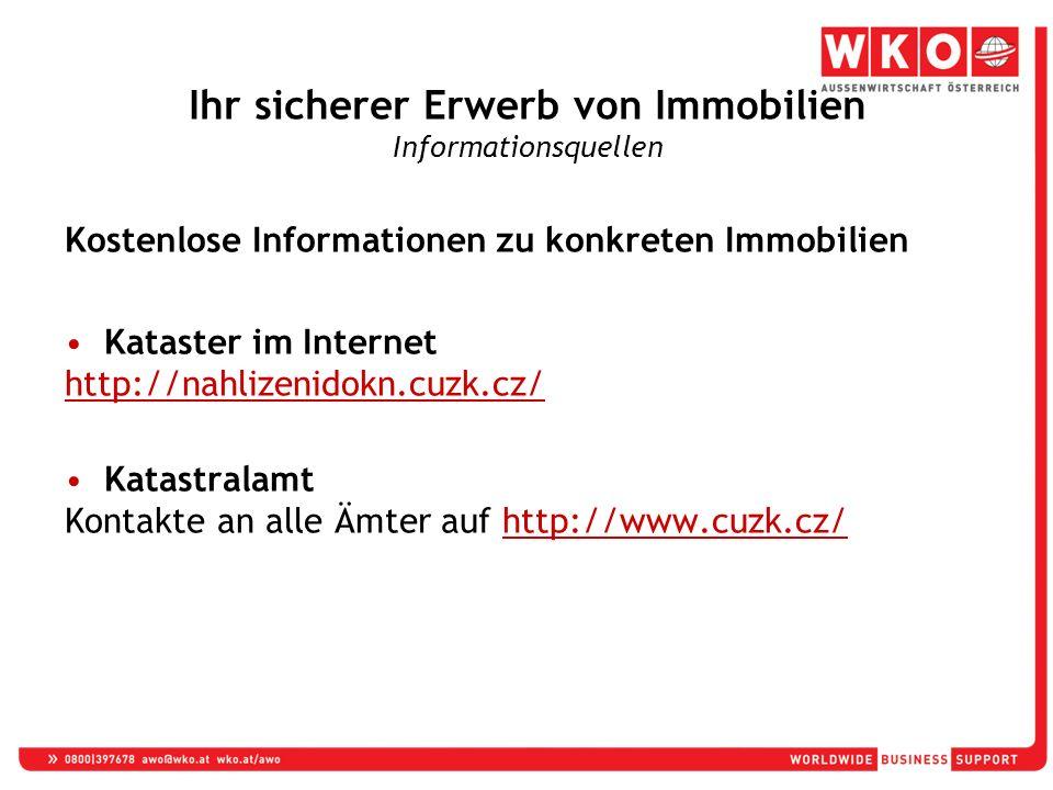 Kostenlose Informationen zu konkreten Immobilien Kataster im Internet http://nahlizenidokn.cuzk.cz/ Katastralamt Kontakte an alle Ämter auf http://www.cuzk.cz/http://www.cuzk.cz/ Ihr sicherer Erwerb von Immobilien Informationsquellen