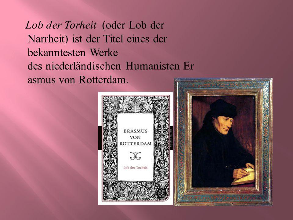 Erasmus schrieb sein Werk 1509 während eines Aufenthaltes bei seinem Freund Thomas Morus in England.