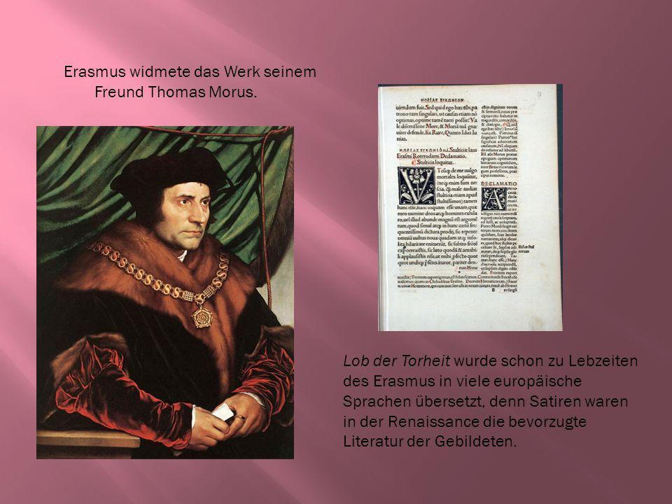 Erasmus widmete das Werk seinem Freund Thomas Morus.