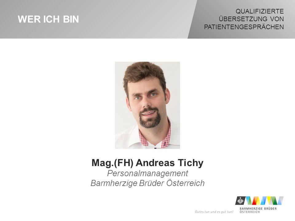 QUALIFIZIERTE ÜBERSETZUNG VON PATIENTENGESPRÄCHEN WER ICH BIN Mag.(FH) Andreas Tichy Personalmanagement Barmherzige Brüder Österreich