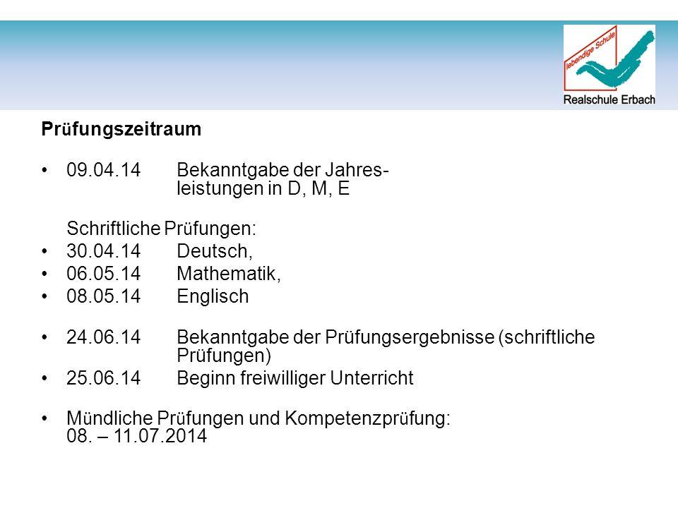 Pr ü fungszeitraum 09.04.14 Bekanntgabe der Jahres- leistungen in D, M, E Schriftliche Pr ü fungen: 30.04.14 Deutsch, 06.05.14 Mathematik, 08.05.14 En