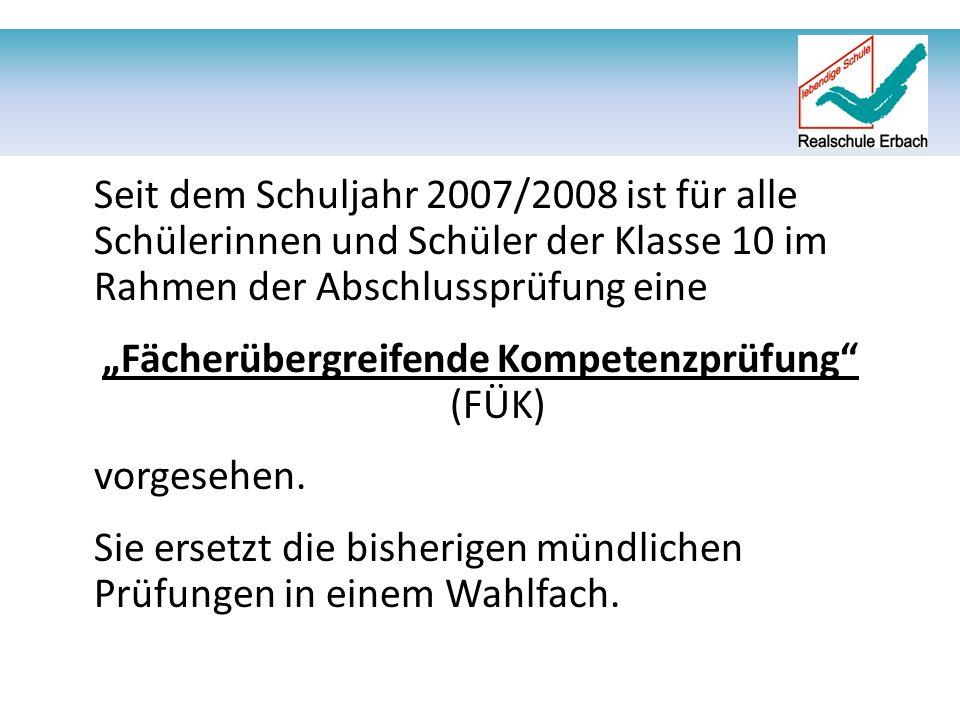 """Seit dem Schuljahr 2007/2008 ist für alle Schülerinnen und Schüler der Klasse 10 im Rahmen der Abschlussprüfung eine """"Fächerübergreifende Kompetenzprüfung (FÜK) vorgesehen."""