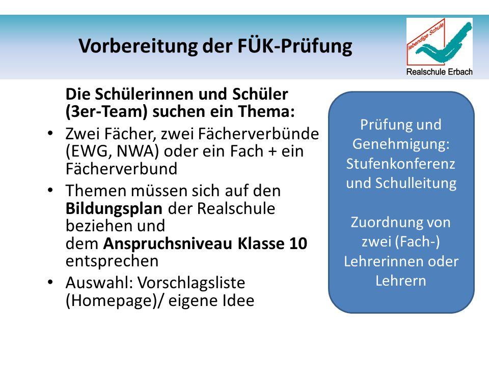 Vorbereitung der FÜK-Prüfung Die Schülerinnen und Schüler (3er-Team) suchen ein Thema: Zwei Fächer, zwei Fächerverbünde (EWG, NWA) oder ein Fach + ein