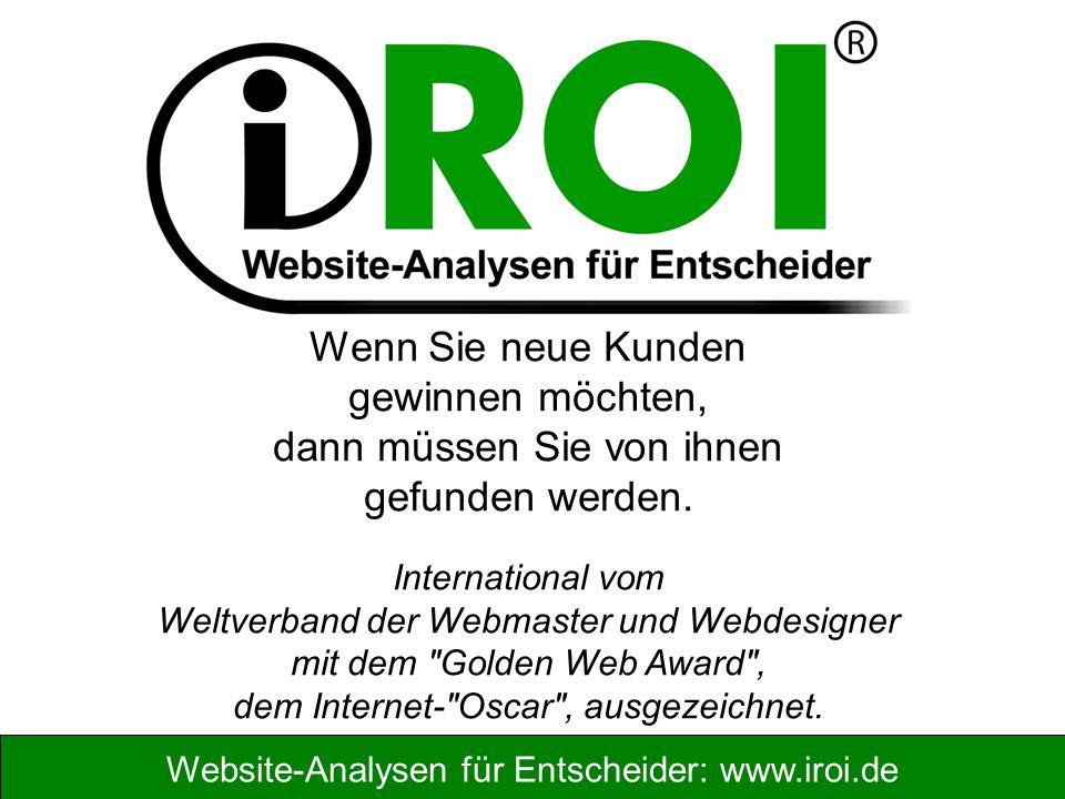 Website-Analysen für Entscheider: www.iroi.de Lese die erste Seite durch und entscheide mich dann für einen Link 39,0% Klicke eine der ersten Fundstellen an 30,1% Knapp 70% betrachten nur die erste Seite oder nur die ersten Fundstellen in den Suchmaschinen.