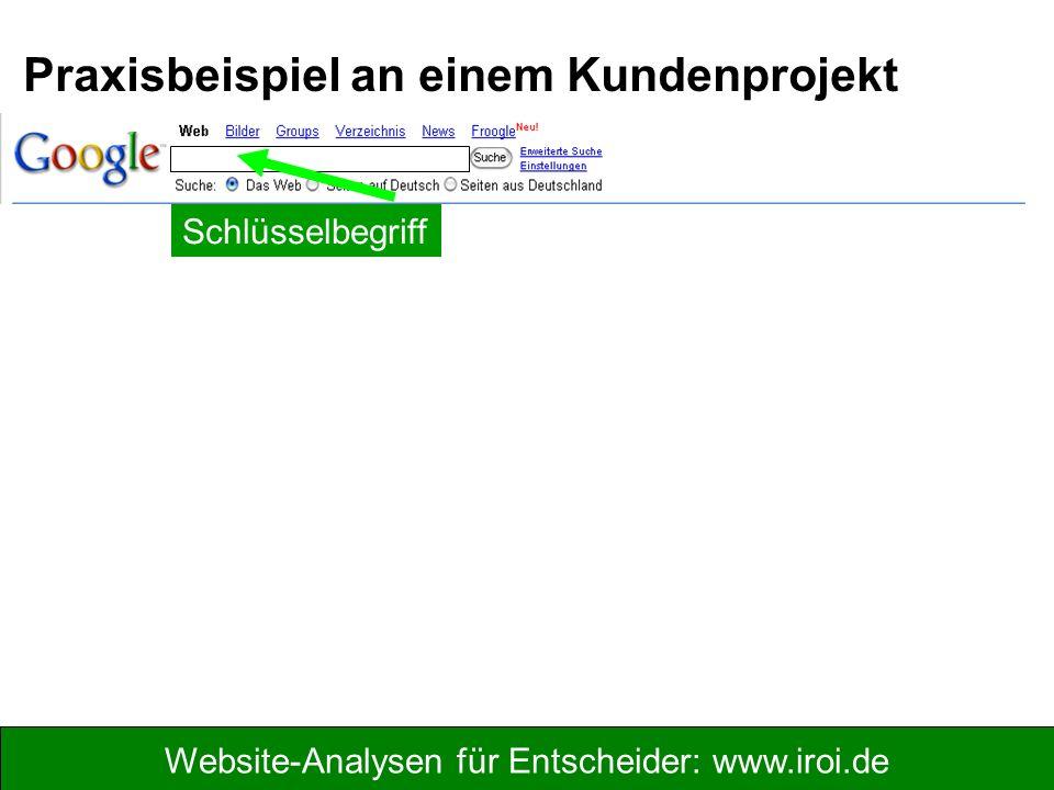 Website-Analysen für Entscheider: www.iroi.de Praxisbeispiel an einem Kundenprojekt Schlüsselbegriff