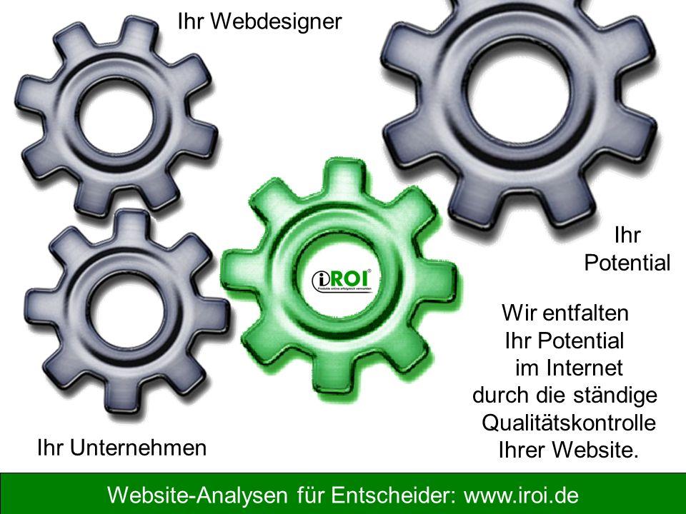 Website-Analysen für Entscheider: www.iroi.de Wir entfalten Ihr Potential im Internet durch die ständige Qualitätskontrolle Ihrer Website. Ihr Potenti