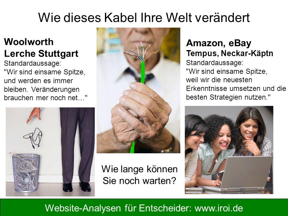 Website-Analysen für Entscheider: www.iroi.de Wie dieses Kabel Ihre Welt verändert Woolworth Lerche Stuttgart Standardaussage: Wir sind einsame Spitze, und werden es immer bleiben.