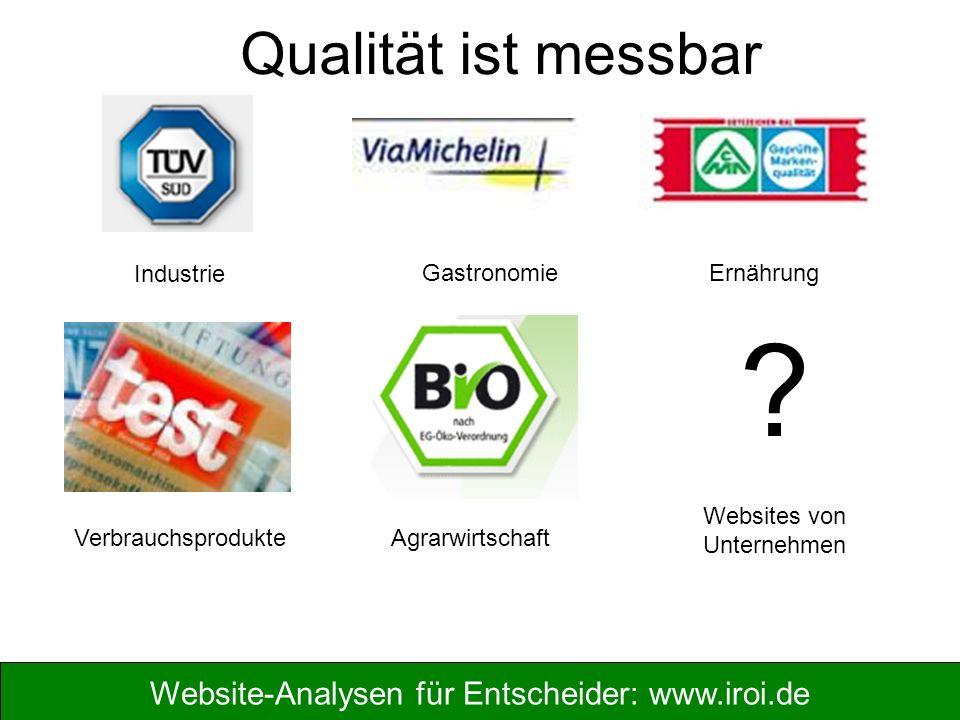 Website-Analysen für Entscheider: www.iroi.de Industrie GastronomieErnährung AgrarwirtschaftVerbrauchsprodukte Websites von Unternehmen ? Qualität ist