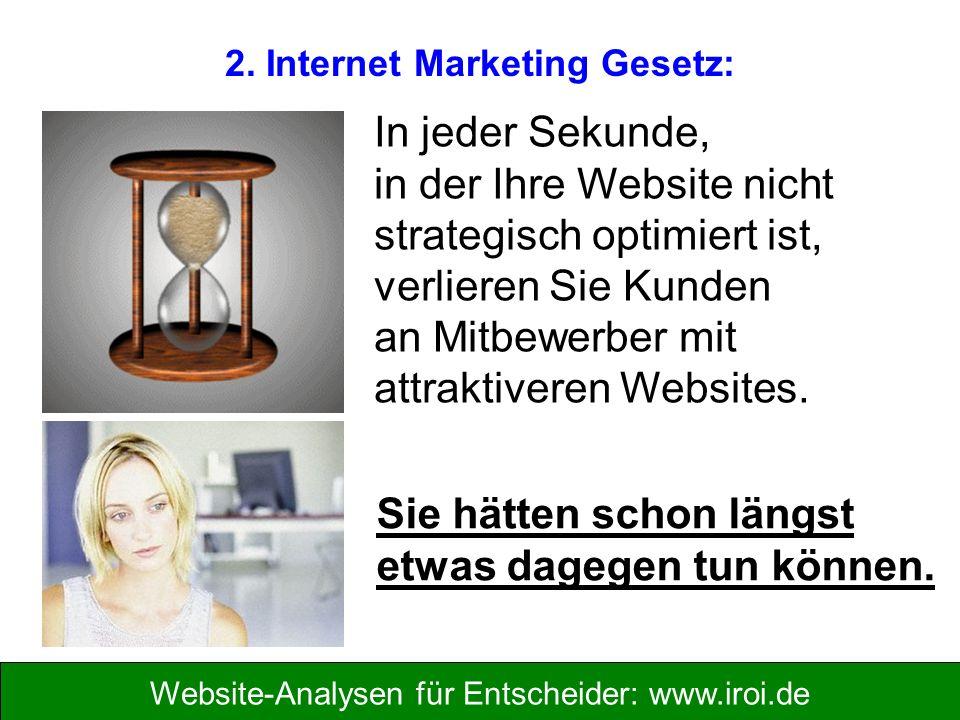 Website-Analysen für Entscheider: www.iroi.de In jeder Sekunde, in der Ihre Website nicht strategisch optimiert ist, verlieren Sie Kunden an Mitbewerber mit attraktiveren Websites.