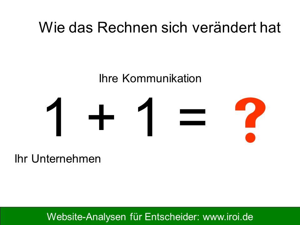 Website-Analysen für Entscheider: www.iroi.de 1 + 1 =  Ihr Unternehmen Ihre Kommunikation Wie das Rechnen sich verändert hat